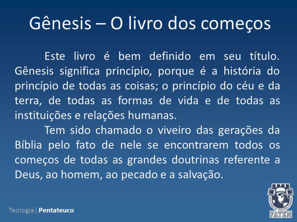 Gênesis – O livro dos começos Teologia| Pentateuco Este livro é bem definido em seu título.