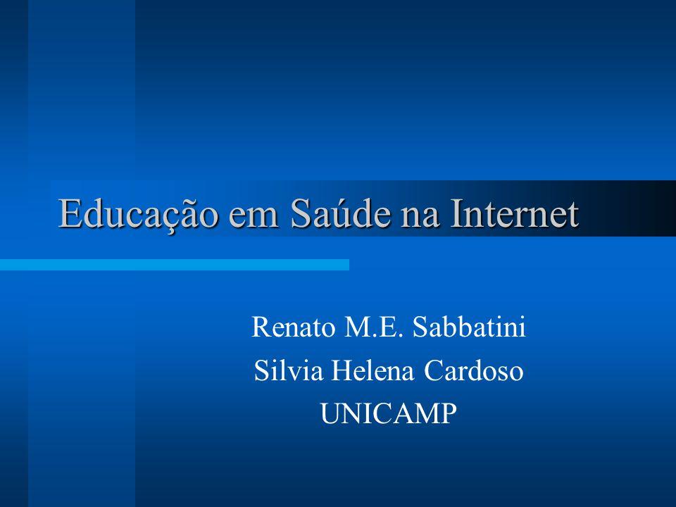 Educação em Saúde na Internet Renato M.E. Sabbatini Silvia Helena Cardoso UNICAMP