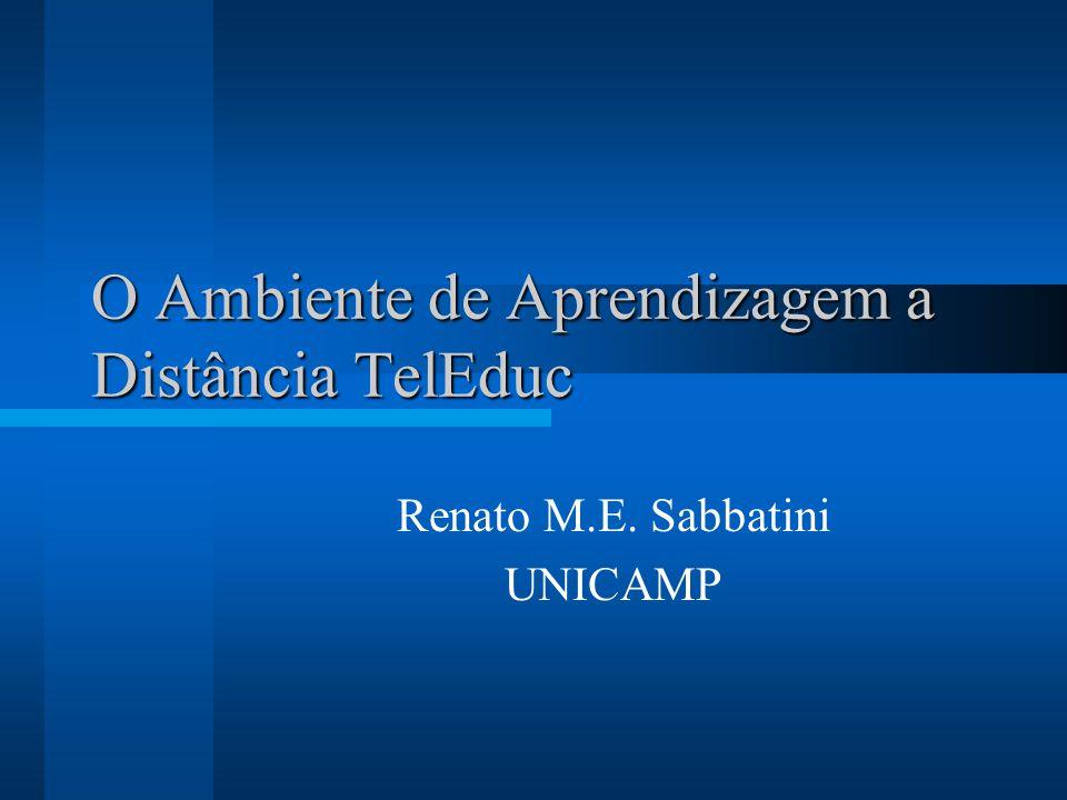 O Ambiente de Aprendizagem a Distância TelEduc Renato M.E. Sabbatini UNICAMP