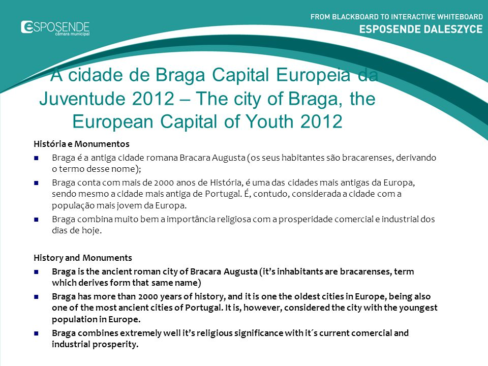 A cidade de Braga Capital Europeia da Juventude 2012 – The city of Braga, the European Capital of Youth 2012 História e Monumentos Braga é a antiga ci