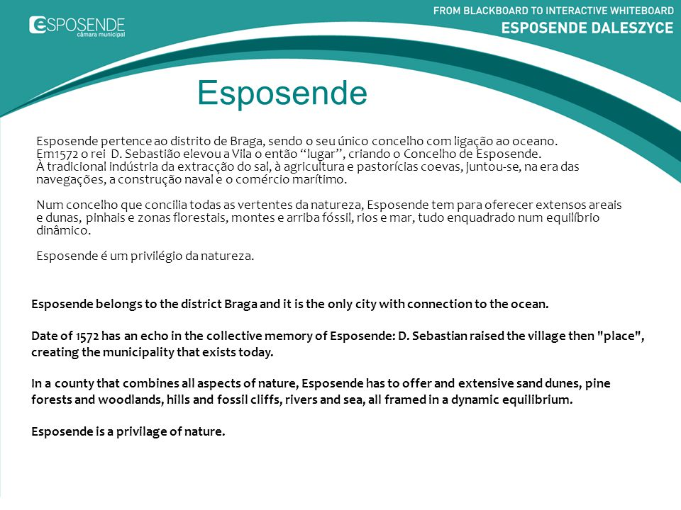 Esposende Esposende belongs to the district Braga and it is the only city with connection to the ocean. Date of 1572 has an echo in the collective mem