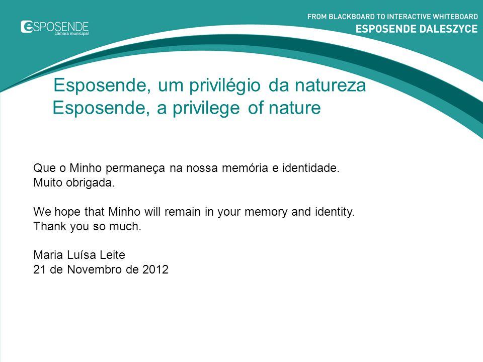 Esposende, um privilégio da natureza Esposende, a privilege of nature Que o Minho permaneça na nossa memória e identidade. Muito obrigada. We hope tha
