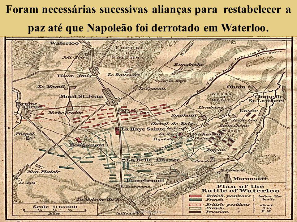 Foram necessárias sucessivas alianças para restabelecer a paz até que Napoleão foi derrotado em Waterloo. Luiz Albuquerque