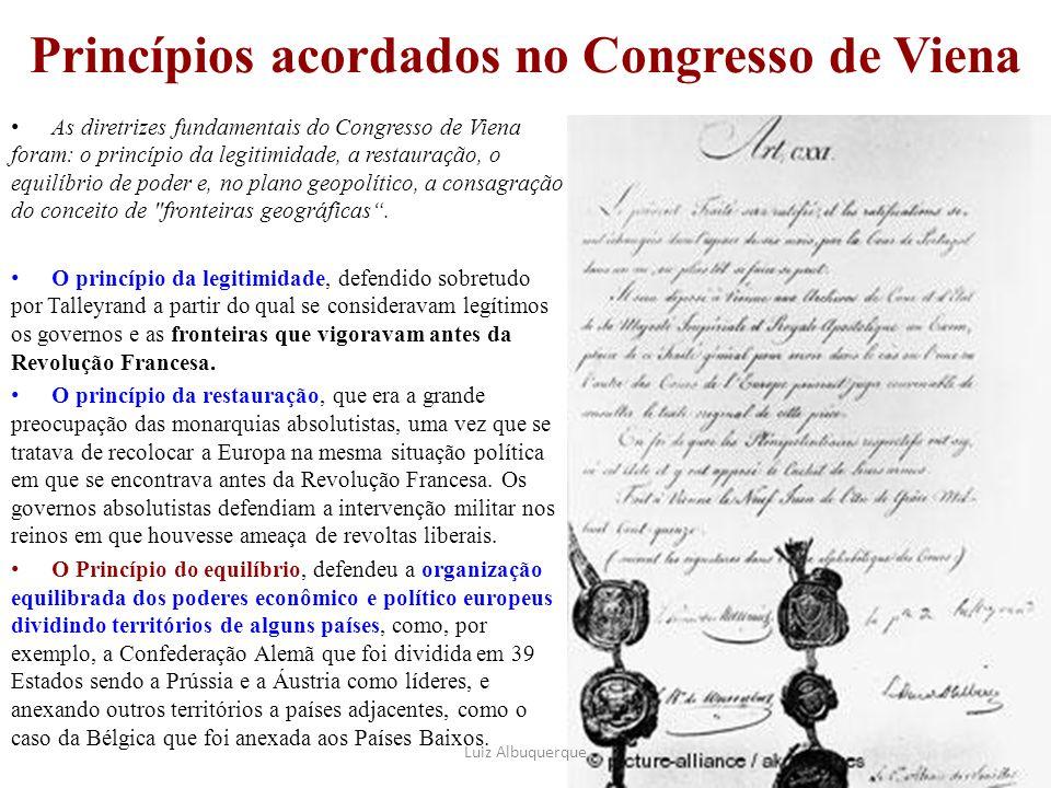 Princípios acordados no Congresso de Viena As diretrizes fundamentais do Congresso de Viena foram: o princípio da legitimidade, a restauração, o equil
