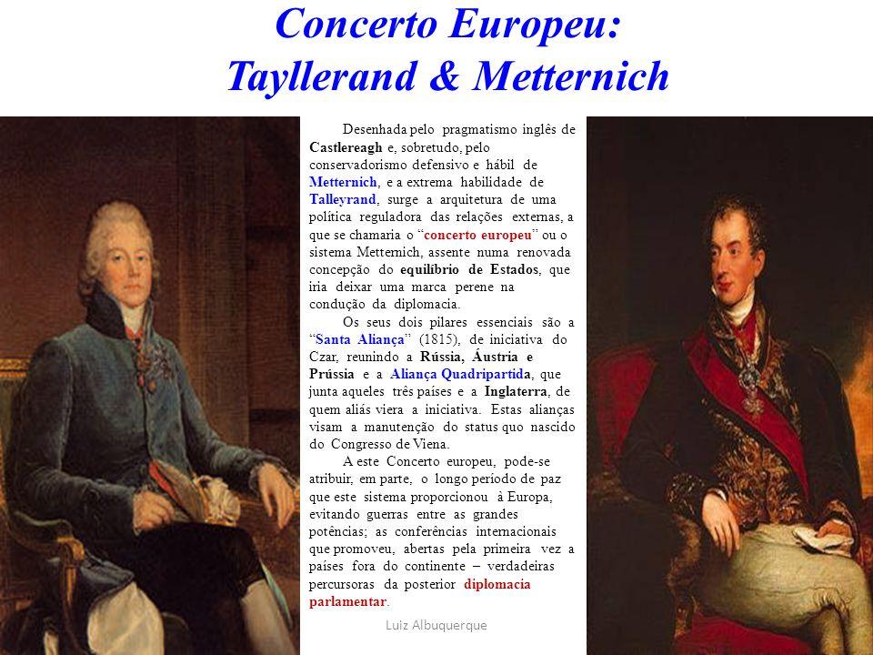 Concerto Europeu: Tayllerand & Metternich Desenhada pelo pragmatismo inglês de Castlereagh e, sobretudo, pelo conservadorismo defensivo e hábil de Met