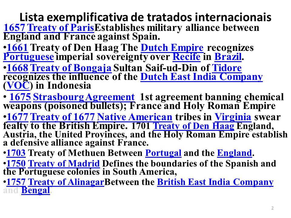 2 16571657 Treaty of ParisEstablishes military alliance between England and France against Spain.Treaty of Paris 1661 Treaty of Den Haag The Dutch Empire recognizes Portuguese imperial sovereignty over Recife in Brazil.