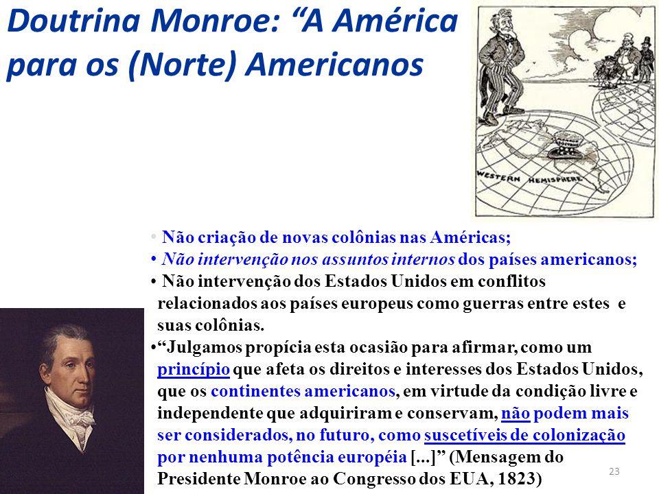 """23 Doutrina Monroe: """"A América para os (Norte) Americanos Não criação de novas colônias nas Américas; Não intervenção nos assuntos internos dos países"""