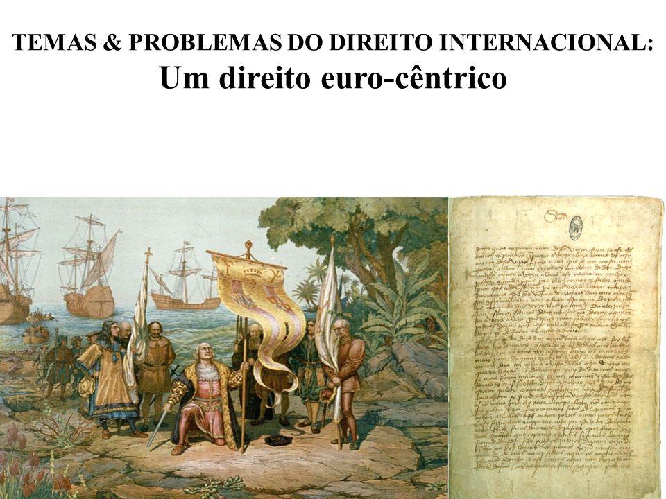6 TEMAS & PROBLEMAS DO DIREITO INTERNACIONAL: Um direito euro-cêntrico