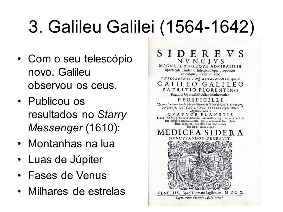 3. Galileu Galilei (1564-1642) Com o seu telescópio novo, Galileu observou os ceus. Publicou os resultados no Starry Messenger (1610): Montanhas na lu