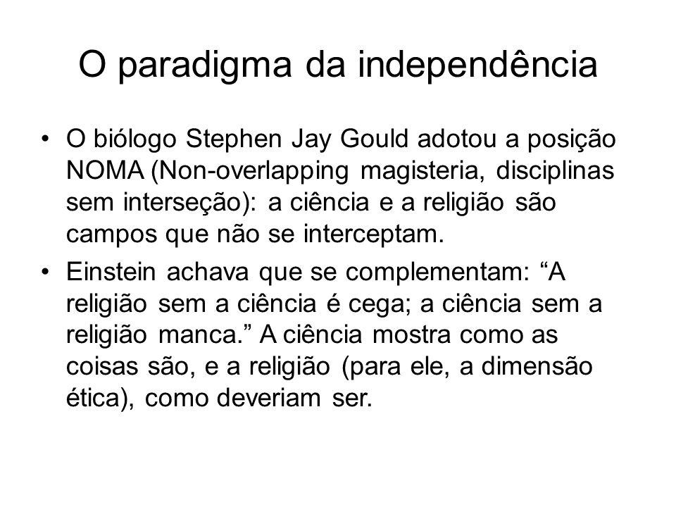 O paradigma da independência O biólogo Stephen Jay Gould adotou a posição NOMA (Non-overlapping magisteria, disciplinas sem interseção): a ciência e a religião são campos que não se interceptam.