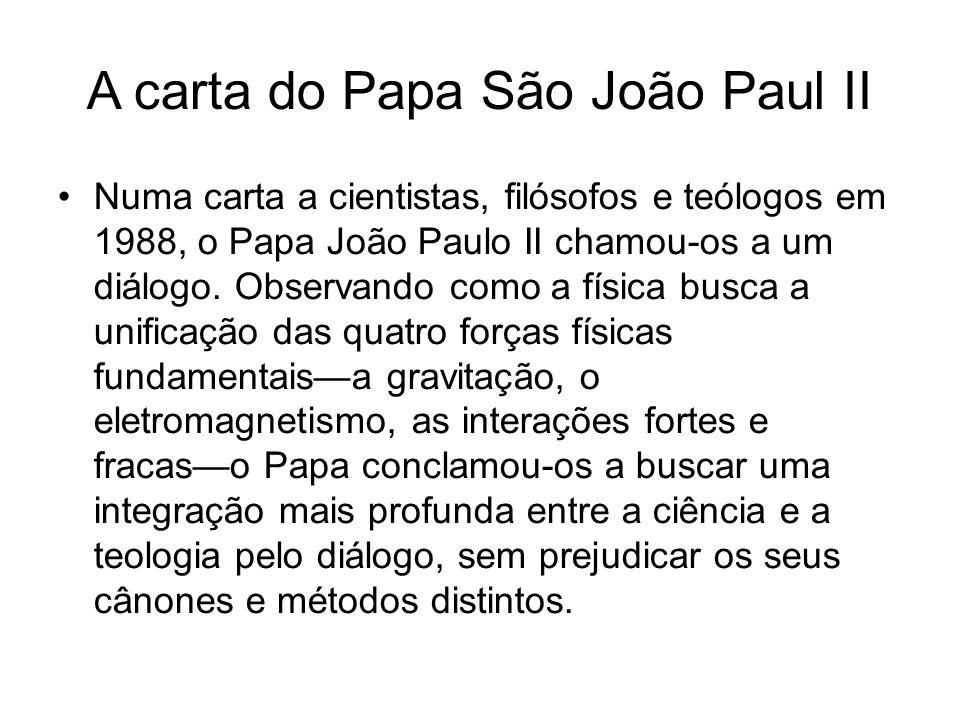 A carta do Papa São João Paul II Numa carta a cientistas, filósofos e teólogos em 1988, o Papa João Paulo II chamou-os a um diálogo. Observando como a