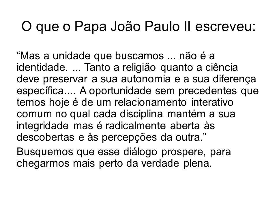"""O que o Papa João Paulo II escreveu: """"Mas a unidade que buscamos... não é a identidade.... Tanto a religião quanto a ciência deve preservar a sua auto"""