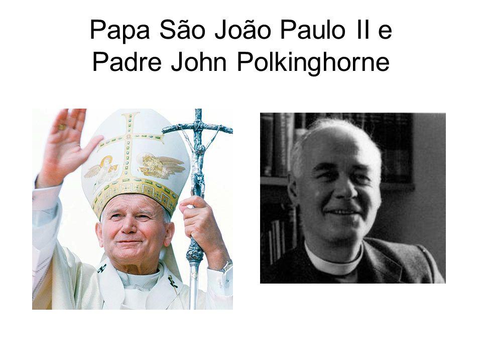 Papa São João Paulo II e Padre John Polkinghorne