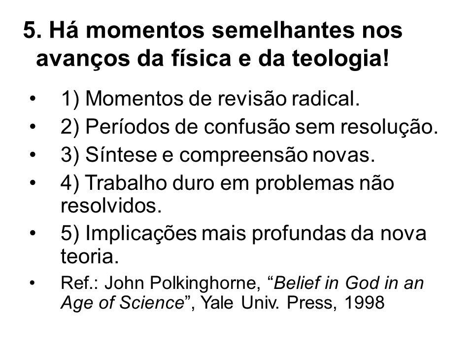 5. Há momentos semelhantes nos avanços da física e da teologia! 1) Momentos de revisão radical. 2) Períodos de confusão sem resolução. 3) Síntese e co