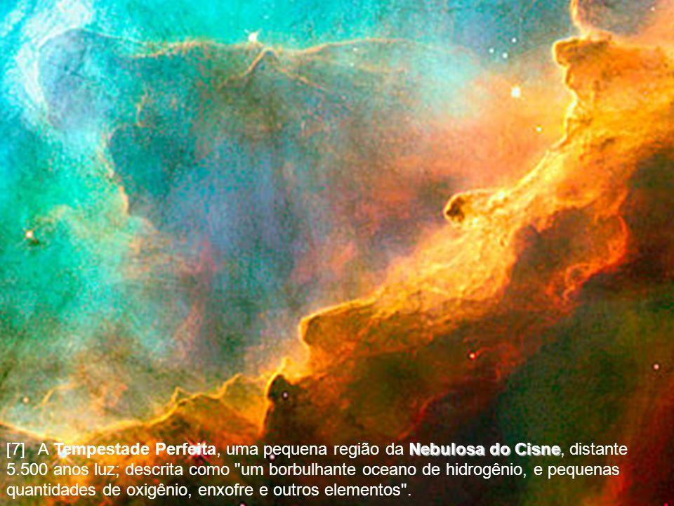 [7] A Tempestade Perfeita, uma pequena região da Nebulosa do Cisne Cisne, distante 5.500 anos luz; descrita como