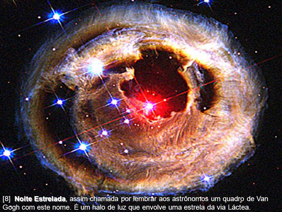 [8] Noite Estrelada Estrelada, assim chamada por lembrar aos astrônomos um quadro de Van Gogh com este nome.