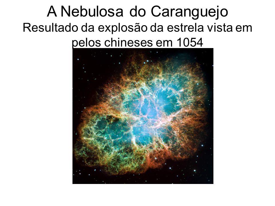 A Nebulosa do Caranguejo Resultado da explosão da estrela vista em pelos chineses em 1054