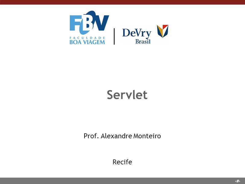 1 Servlet Prof. Alexandre Monteiro Recife