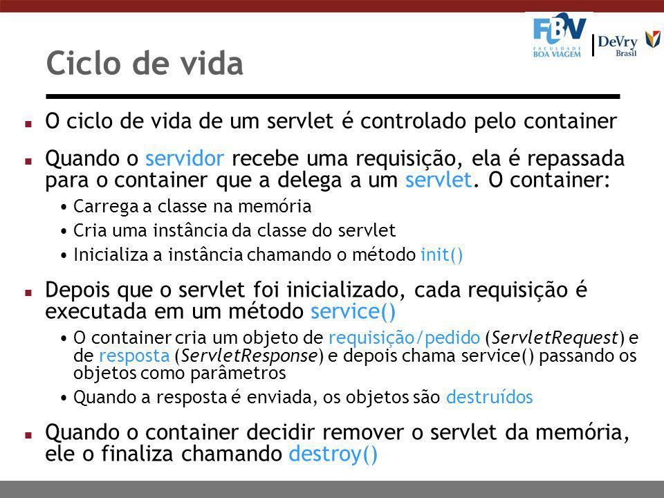 Ciclo de vida n O ciclo de vida de um servlet é controlado pelo container n Quando o servidor recebe uma requisição, ela é repassada para o container que a delega a um servlet.