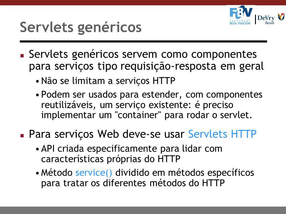 Servlets genéricos n Servlets genéricos servem como componentes para serviços tipo requisição-resposta em geral Não se limitam a serviços HTTP Podem ser usados para estender, com componentes reutilizáveis, um serviço existente: é preciso implementar um container para rodar o servlet.
