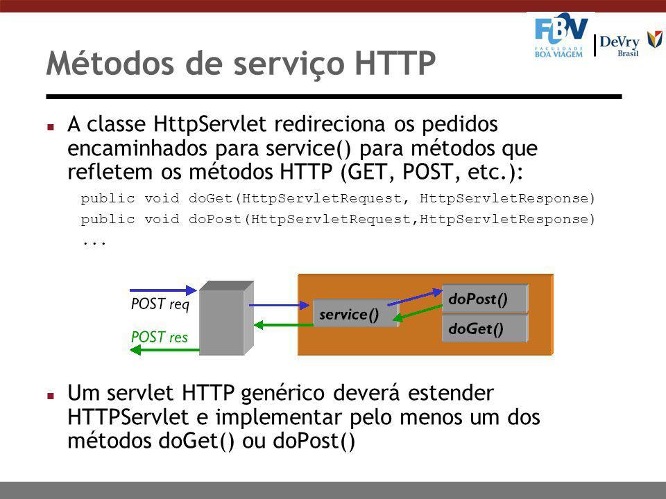 Métodos de serviço HTTP n A classe HttpServlet redireciona os pedidos encaminhados para service() para métodos que refletem os métodos HTTP (GET, POST, etc.): public void doGet(HttpServletRequest, HttpServletResponse) public void doPost(HttpServletRequest,HttpServletResponse)...