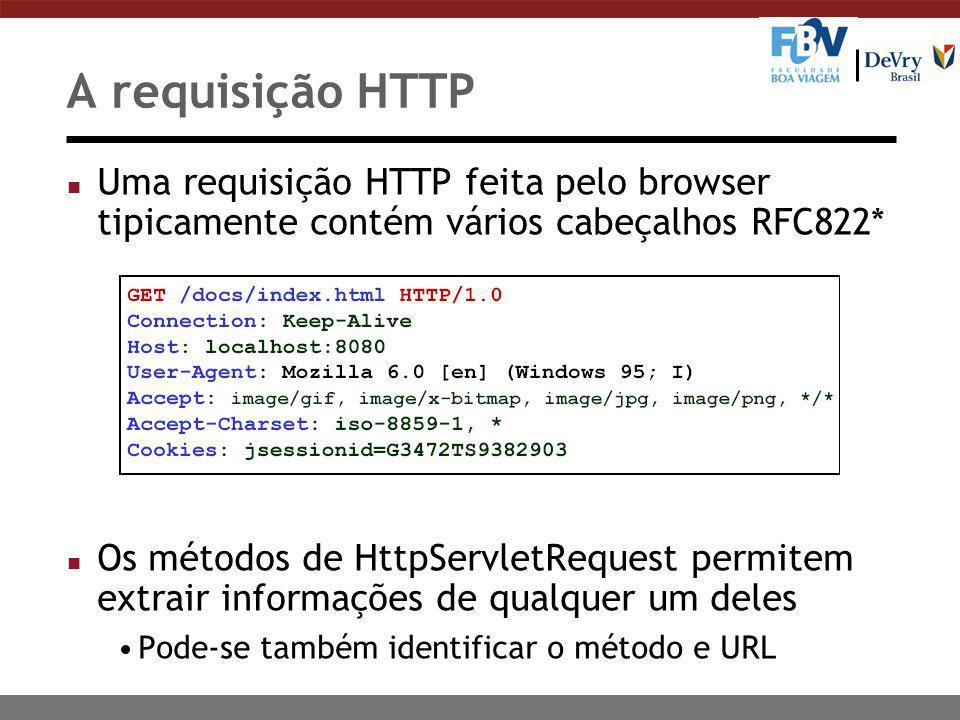 A requisição HTTP n Uma requisição HTTP feita pelo browser tipicamente contém vários cabeçalhos RFC822* n Os métodos de HttpServletRequest permitem extrair informações de qualquer um deles Pode-se também identificar o método e URL