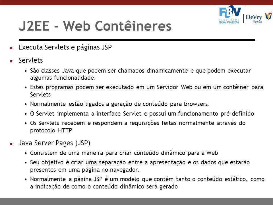 J2EE - Web Contêineres n Executa Servlets e páginas JSP n Servlets São classes Java que podem ser chamados dinamicamente e que podem executar algumas funcionalidade.