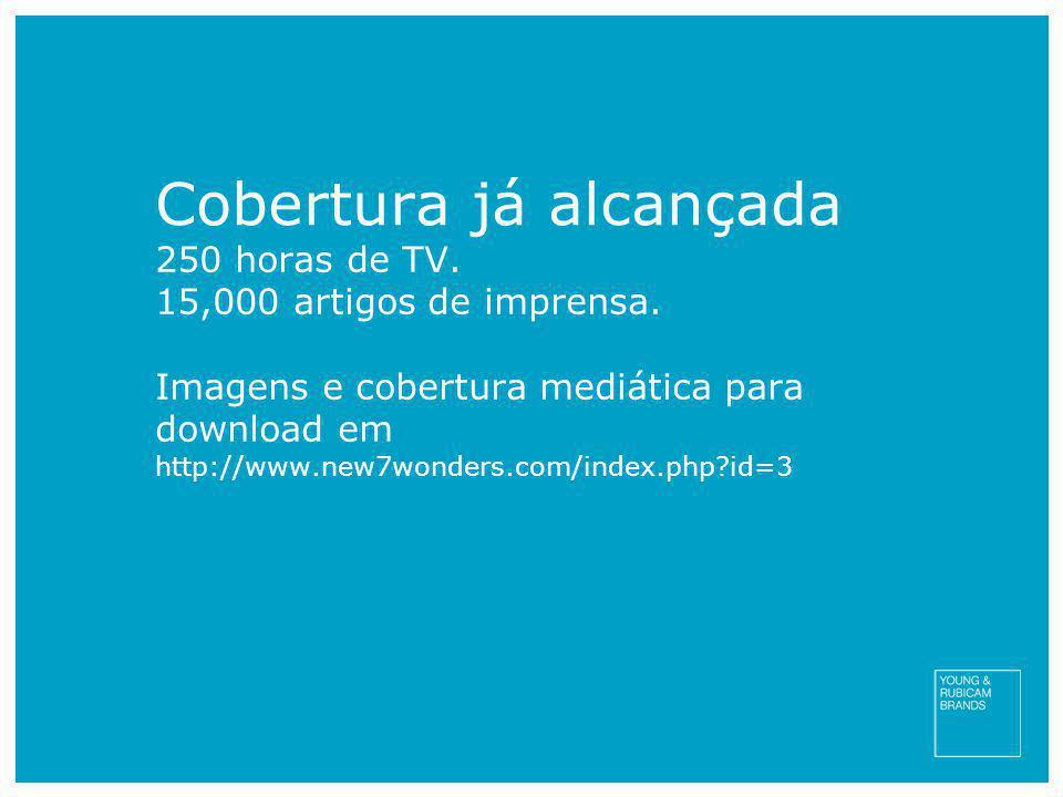 Cobertura já alcançada 250 horas de TV. 15,000 artigos de imprensa. Imagens e cobertura mediática para download em http://www.new7wonders.com/index.ph