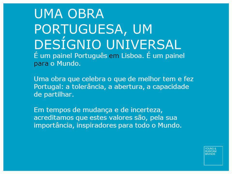 UMA OBRA PORTUGUESA, UM DESÍGNIO UNIVERSAL É um painel Português em Lisboa. É um painel para o Mundo. Uma obra que celebra o que de melhor tem e fez P