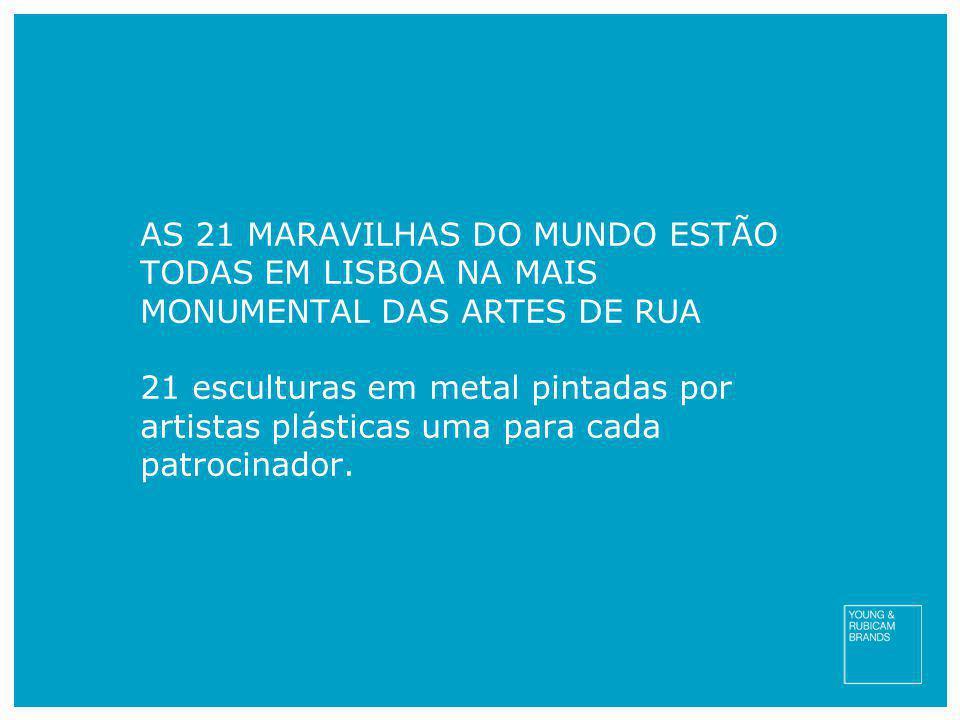 AS 21 MARAVILHAS DO MUNDO ESTÃO TODAS EM LISBOA NA MAIS MONUMENTAL DAS ARTES DE RUA 21 esculturas em metal pintadas por artistas plásticas uma para cada patrocinador.