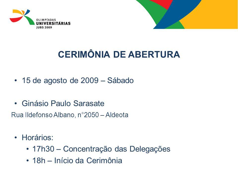 CERIMÔNIA DE ABERTURA 15 de agosto de 2009 – Sábado Ginásio Paulo Sarasate Rua Ildefonso Albano, n°2050 – Aldeota Horários: 17h30 – Concentração das D