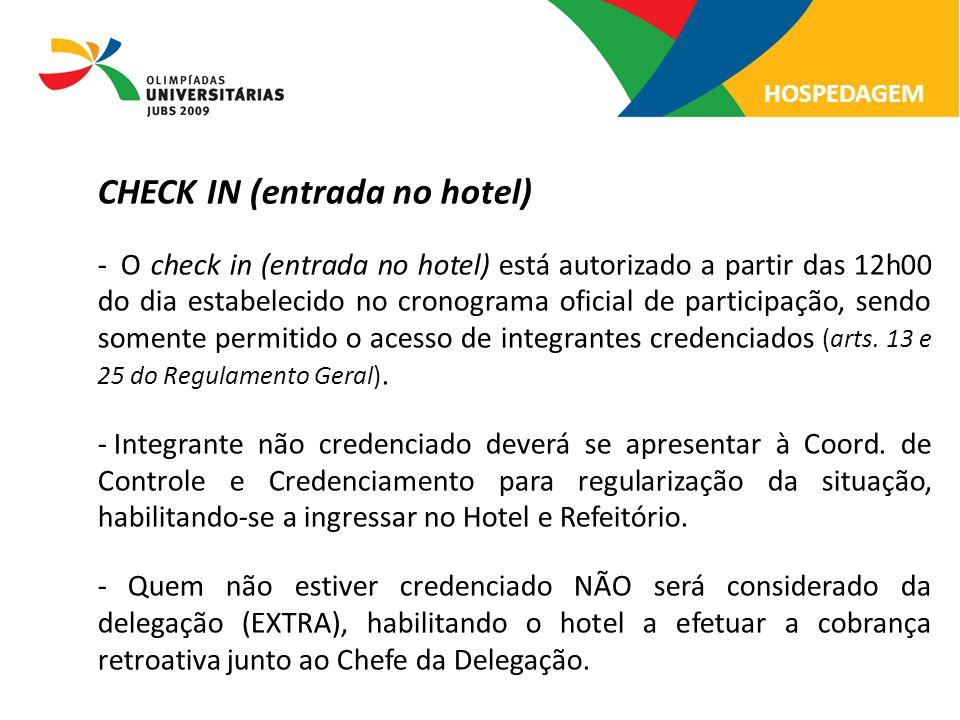 CHECK IN (entrada no hotel) - O check in (entrada no hotel) está autorizado a partir das 12h00 do dia estabelecido no cronograma oficial de participaç