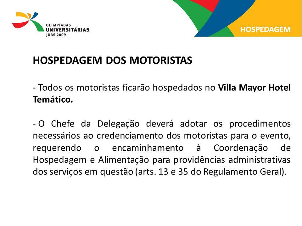 HOSPEDAGEM DOS MOTORISTAS - Todos os motoristas ficarão hospedados no Villa Mayor Hotel Temático. - O Chefe da Delegação deverá adotar os procedimento