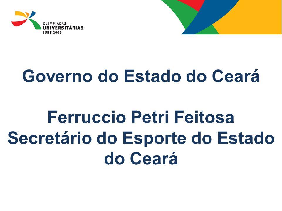 Governo do Estado do Ceará Ferruccio Petri Feitosa Secretário do Esporte do Estado do Ceará