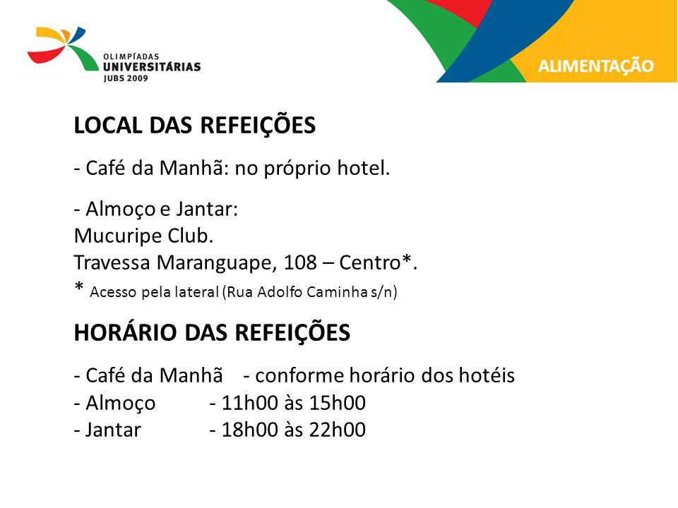 LOCAL DAS REFEIÇÕES - Café da Manhã: no próprio hotel. - Almoço e Jantar: Mucuripe Club. Travessa Maranguape, 108 – Centro*. * Acesso pela lateral (Ru
