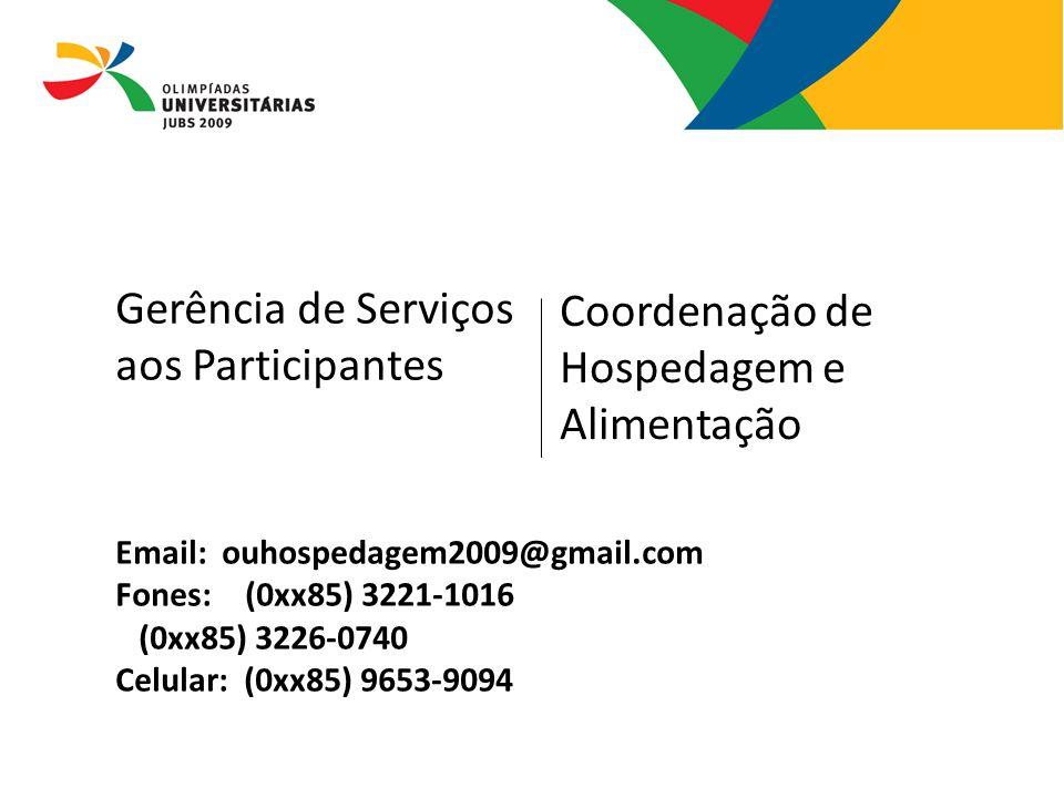 Email:ouhospedagem2009@gmail.com Fones: (0xx85) 3221-1016 (0xx85) 3226-0740 Celular: (0xx85) 9653-9094 Gerência de Serviços aos Participantes Coordena