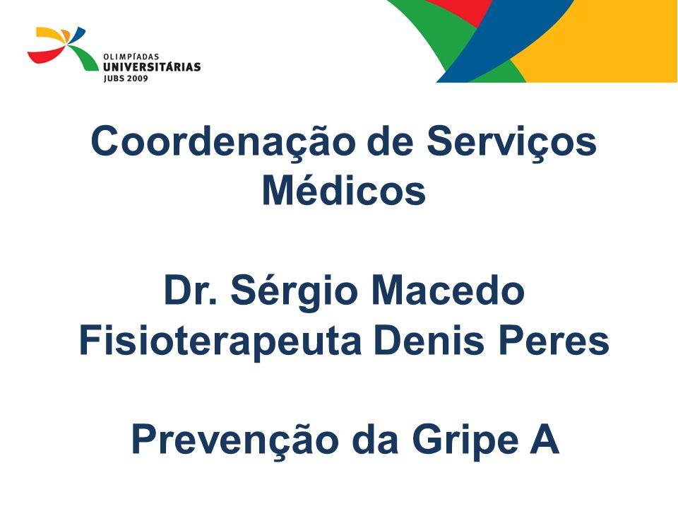 Coordenação de Serviços Médicos Dr. Sérgio Macedo Fisioterapeuta Denis Peres Prevenção da Gripe A