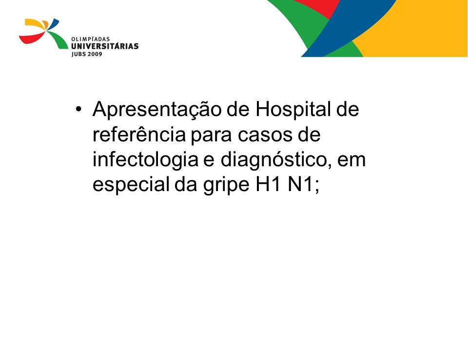 Apresentação de Hospital de referência para casos de infectologia e diagnóstico, em especial da gripe H1 N1;