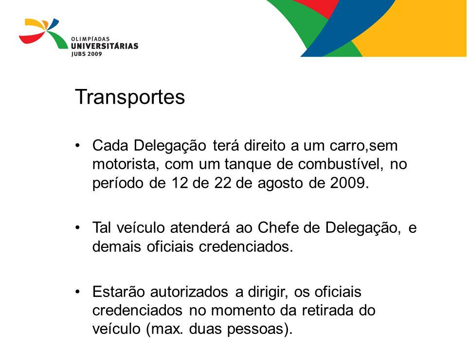 Transportes Cada Delegação terá direito a um carro,sem motorista, com um tanque de combustível, no período de 12 de 22 de agosto de 2009. Tal veículo