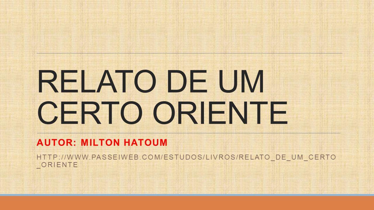 RELATO DE UM CERTO ORIENTE Autor: Milton Hatoum Escola Literária: Literatura Contemporânea Ano de Publicação: 1989 Gênero: Romance Divisão da Obra: 8 capítulos Local: Manaus