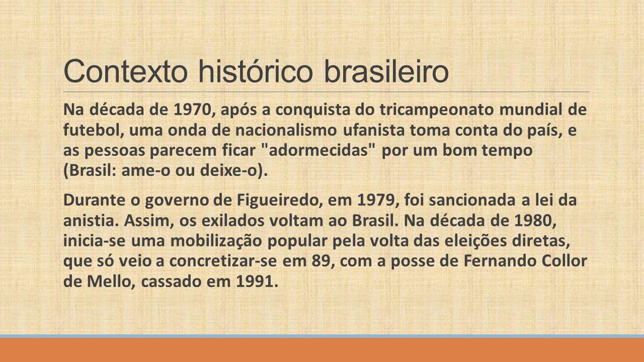Contexto histórico brasileiro Na década de 1970, após a conquista do tricampeonato mundial de futebol, uma onda de nacionalismo ufanista toma conta do