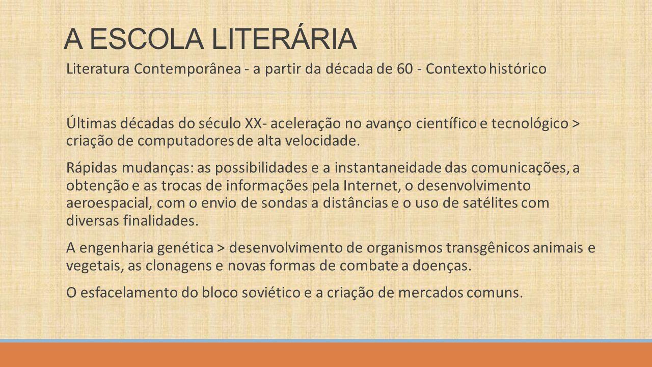 A ESCOLA LITERÁRIA Literatura Contemporânea - a partir da década de 60 - Contexto histórico Últimas décadas do século XX- aceleração no avanço científ