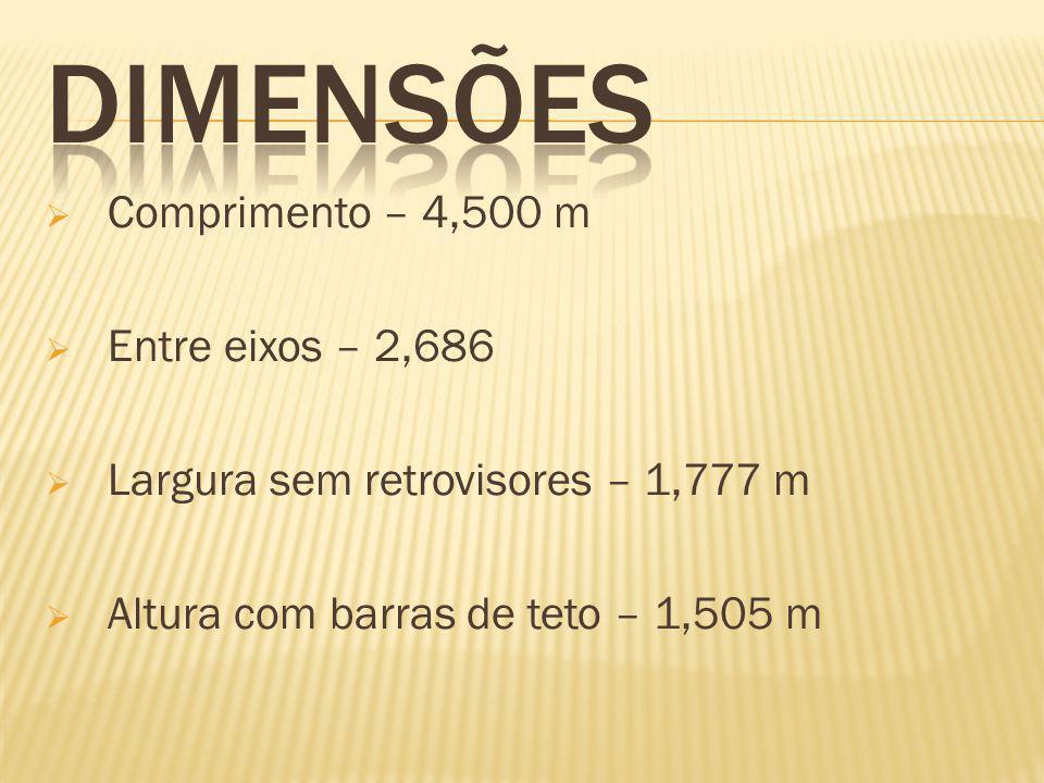  Comprimento – 4,500 m  Entre eixos – 2,686  Largura sem retrovisores – 1,777 m  Altura com barras de teto – 1,505 m