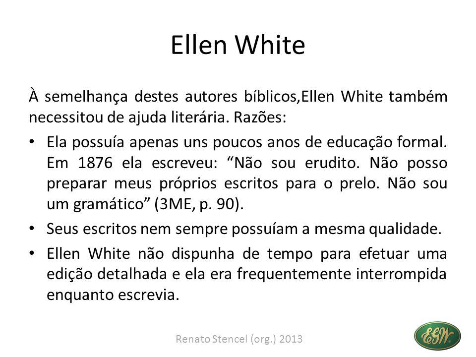 Ellen White À semelhança destes autores bíblicos,Ellen White também necessitou de ajuda literária.