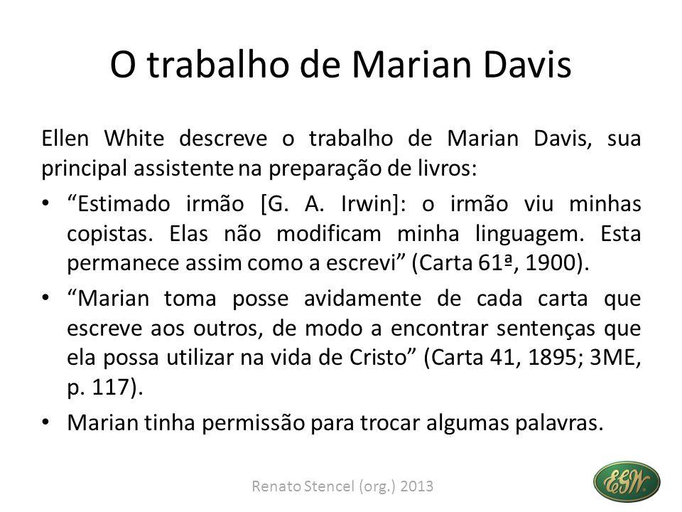 O trabalho de Marian Davis Ellen White descreve o trabalho de Marian Davis, sua principal assistente na preparação de livros: Estimado irmão [G.