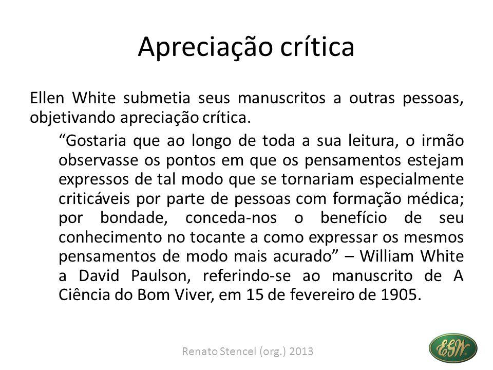 Apreciação crítica Ellen White submetia seus manuscritos a outras pessoas, objetivando apreciação crítica.
