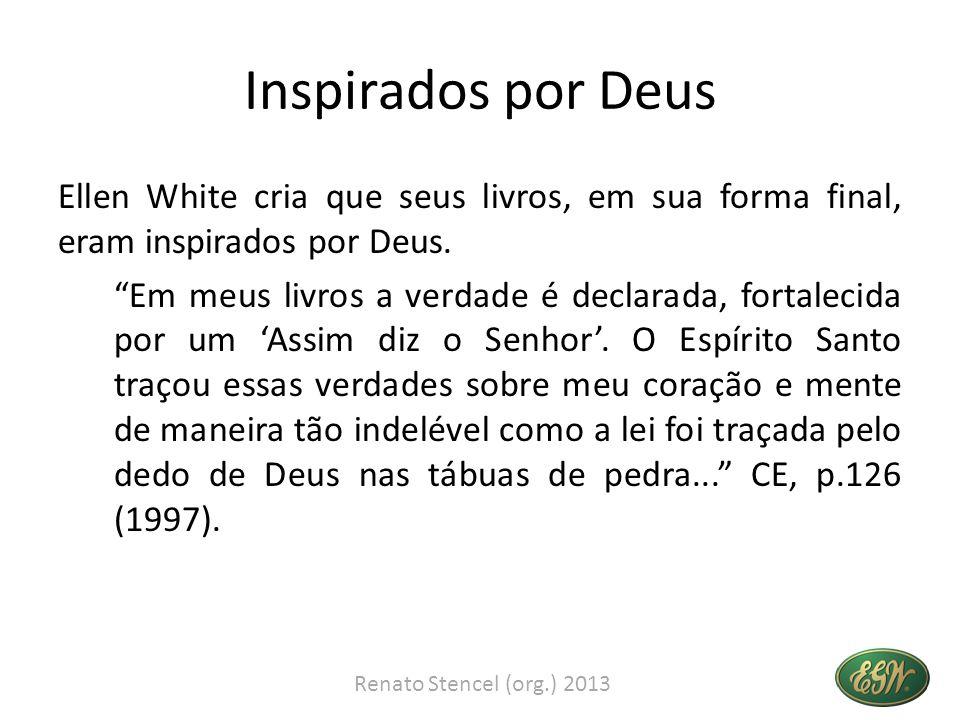 Inspirados por Deus Ellen White cria que seus livros, em sua forma final, eram inspirados por Deus.
