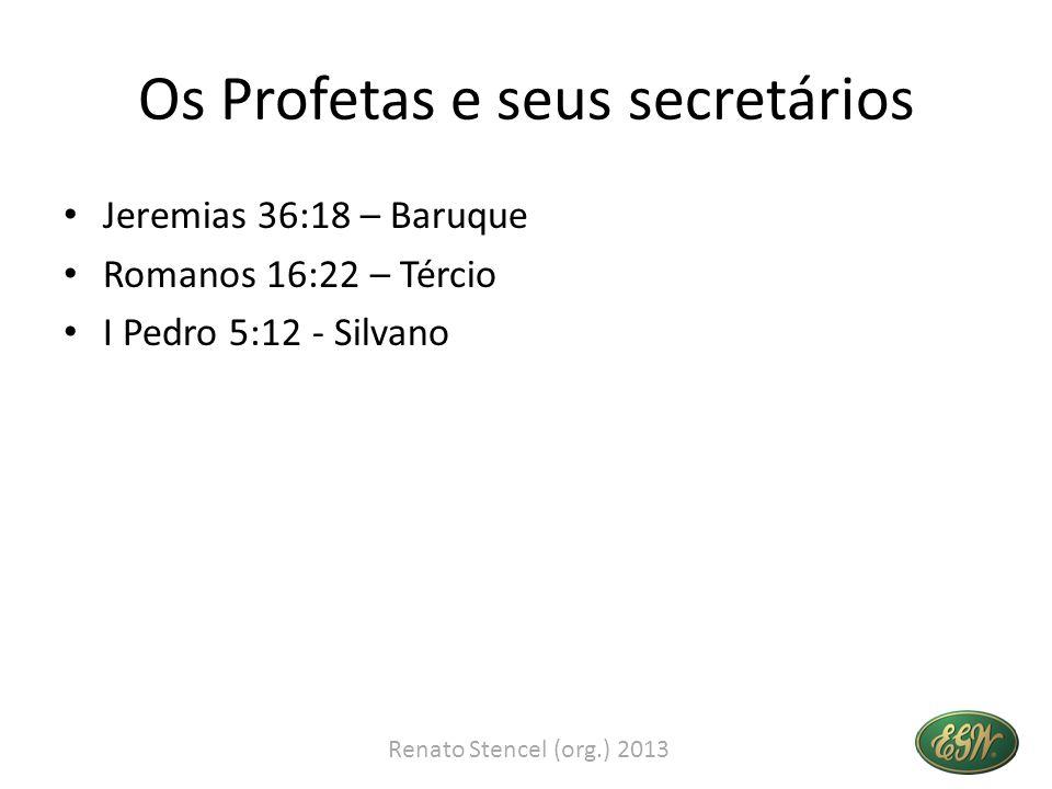 Os Profetas e seus secretários Jeremias 36:18 – Baruque Romanos 16:22 – Tércio I Pedro 5:12 - Silvano Renato Stencel (org.) 2013