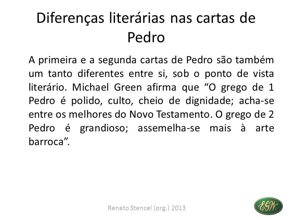 Diferenças literárias nas cartas de Pedro A primeira e a segunda cartas de Pedro são também um tanto diferentes entre si, sob o ponto de vista literário.