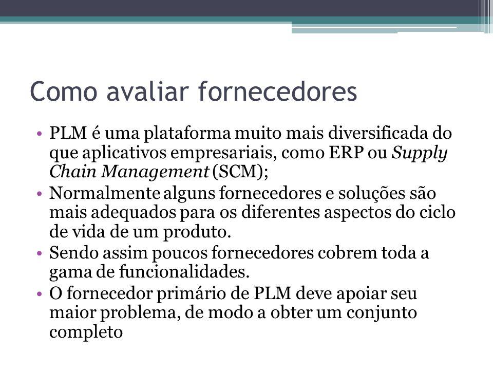 Como avaliar fornecedores PLM é uma plataforma muito mais diversificada do que aplicativos empresariais, como ERP ou Supply Chain Management (SCM); No